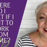 I want to work from home where do I start? (CHOOSING YOUR WORK FROM HOME BUSINESS)