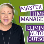 Time Management: Eliminate, Automate, Outsource