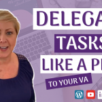 How To Delegate Tasks To Your Virtual Assistant Like A Pro